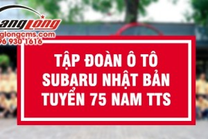 Tập đoàn Ô tô Subaru tuyển 75 nam XKLĐ Nhật Bản cực tốt