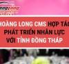 Hoàng Long CMS hợp tác phát triển nhân lực với tỉnh Đồng Tháp