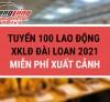 MIỄN PHÍ XUẤT CẢNH cho 100 lao động làm việc tại Đài Loan 2021