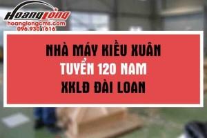 Nhà máy Kiều Xuân tuyển 120 nam XKLĐ Đài Loan đơn cực tốt