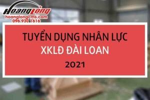 TUYỂN DỤNG NHÂN LỰC ĐI XUẤT KHẨU LAO ĐỘNG ĐÀI LOAN 2021